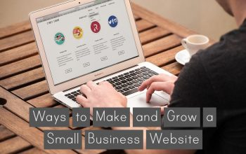 Ways to Make and Grow a Small Business Website in 2020 and Beyond